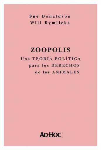 DONALDSON-KYMLICKA - Zoopolis: Una teoría política para los derechos de los animales