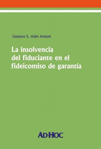 ATIM ANTONI - La insolvencia del fiduciante en el fideicomiso de garantía