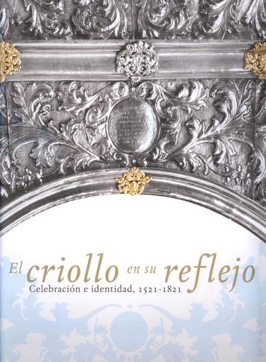 El criollo en su reflejo. Celebración e identidad 1521-1821