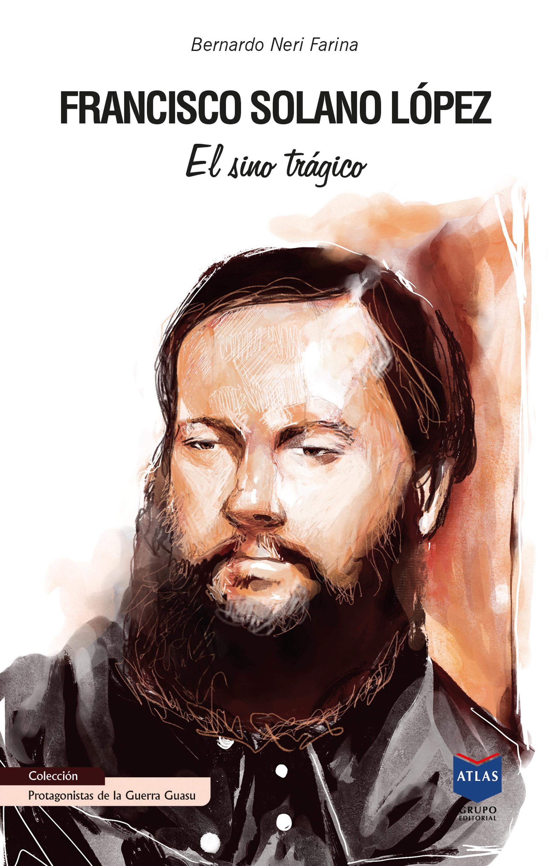 Francisco Solano López, el sino trágico