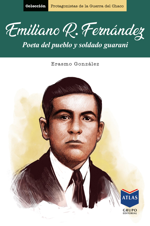 Emiliano R. Fernández, poeta del pueblo y soldado guaraní