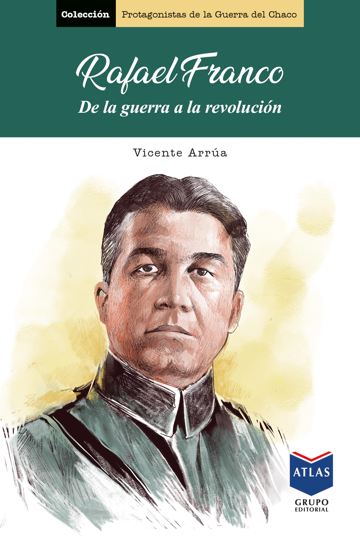 Rafael Franco,de la guerra a la revolución