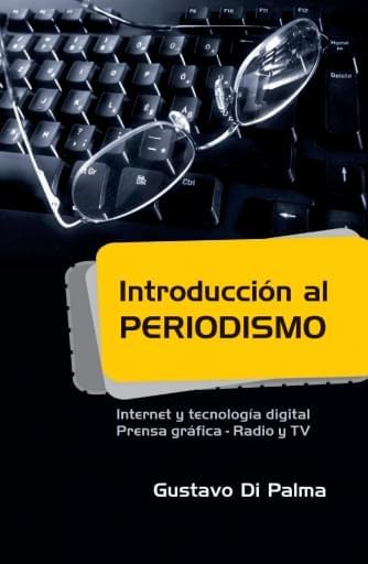Introducción al periodismo, internet y tegnología digital, presa gráfica, radio y tv