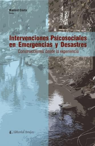 Intervenciones Psicosociales en Emergencias y Desastres. Construcciones desde la Experiencia