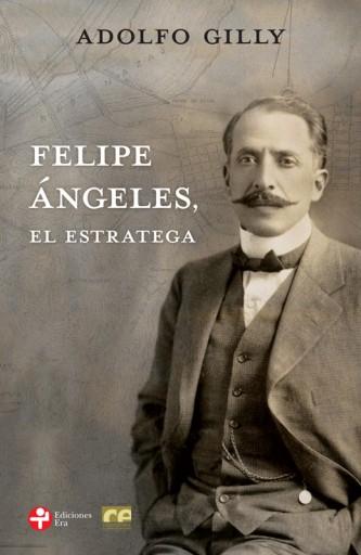Felipe Ángeles. El estratega