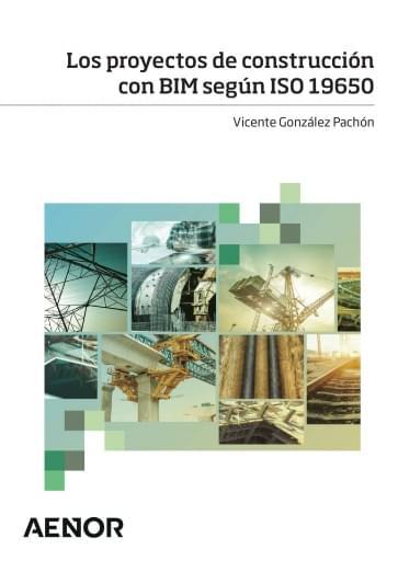 Los proyectos de construcción con BIM según ISO 19650