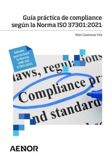 Guía práctica de compliance según la Norma ISO 37301:2021. Edición que incluye la Norma UNE-ISO 37301:2021