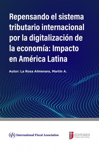 Repensando el sistema tributario internacional por la digitalización de la economía: Impacto en América Latina