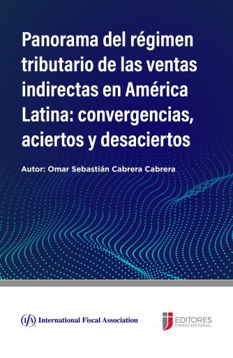 Panorama del régimen tributario de las ventas indirectas en América Latina: Convergencias, aciertos y desaciertos