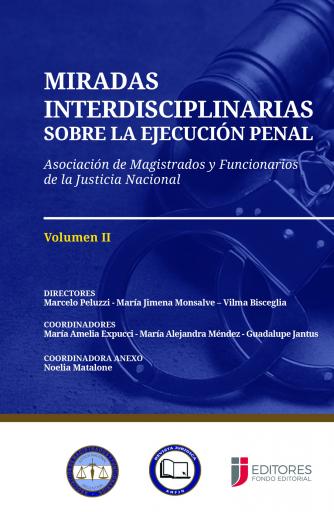 Miradas interdisciplinarias sobre la Ejecución Penal  - Volumen II