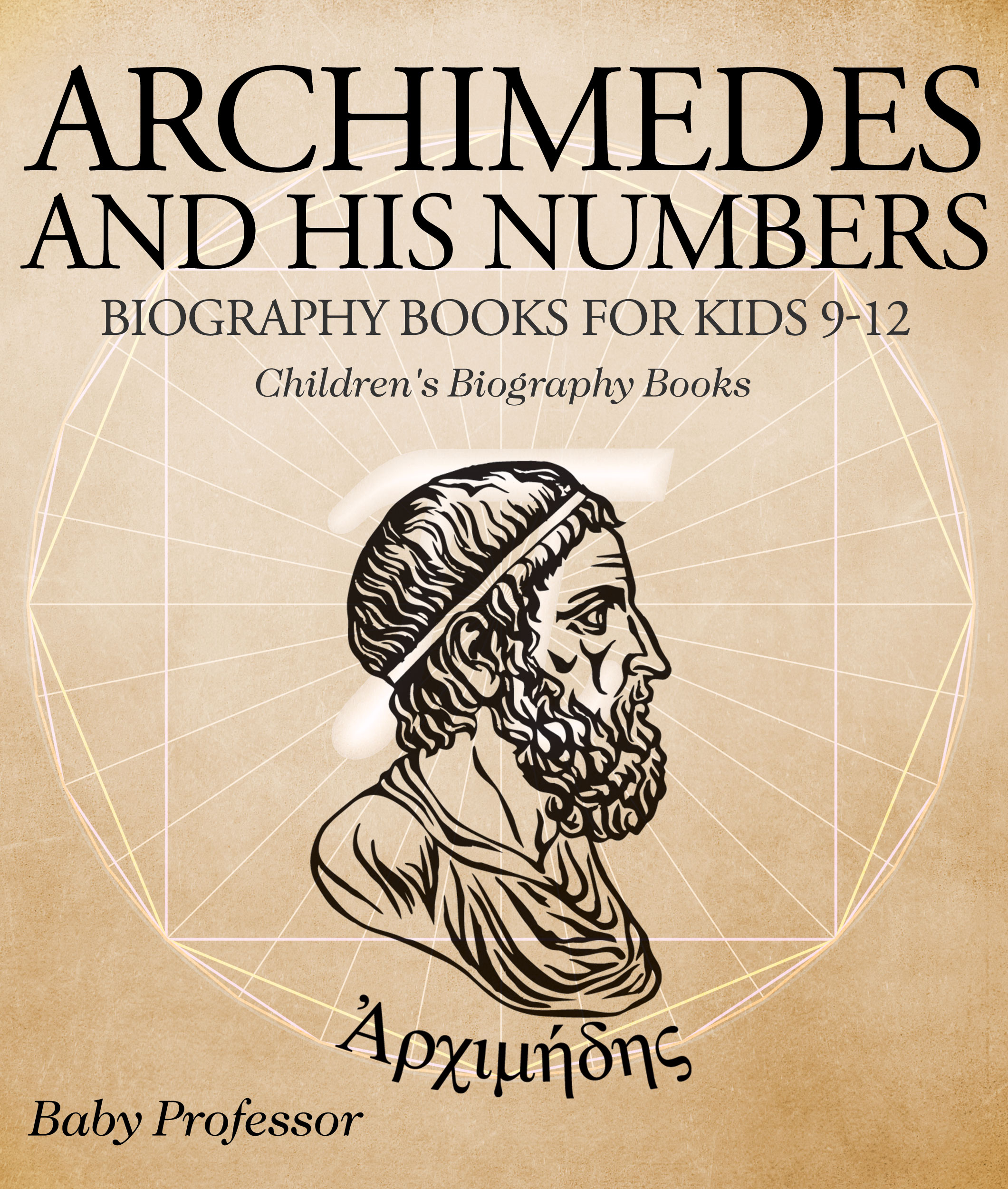 Archimedes and His Numbers - Biography Books for Kids 9-12 | Children's Biography Books