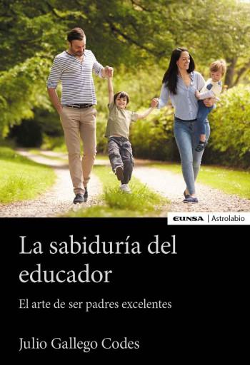 La sabiduría del educador. El arte de ser padres excelentes