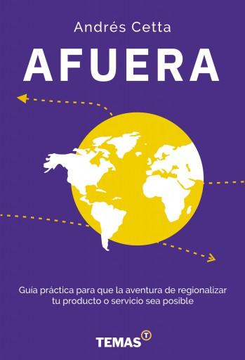 AFUERA. Guía práctica para que la aventura de regionalizar tu producto o servicio sea posible