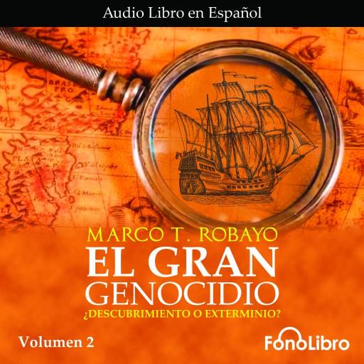 El Gran Genocidio. ¿Descubrimiento o Exterminio? Volumen 2