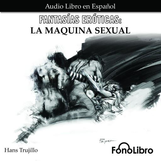 Fantasías Eróticas. La Máquina Sexual