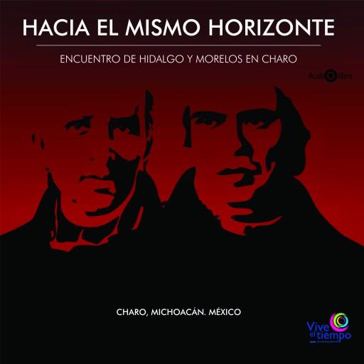 Hacia El Mismo Horizonte. Encuentro de Hidalgo y Morelos en Charo