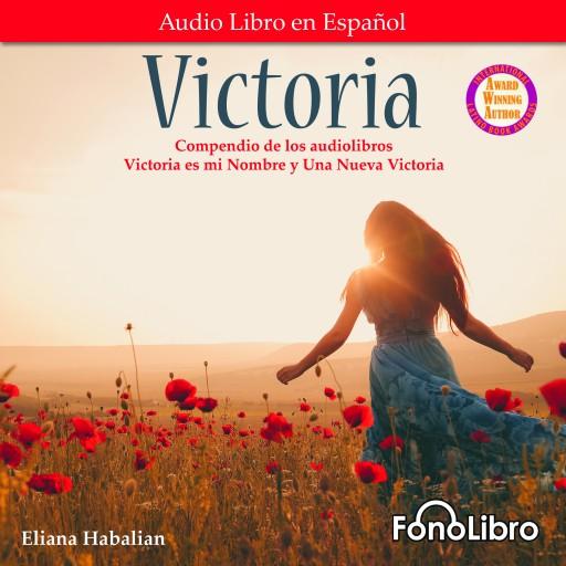 Victoria.  Un compendio de Victoria es mi Nombre y Una Nueva Victoria