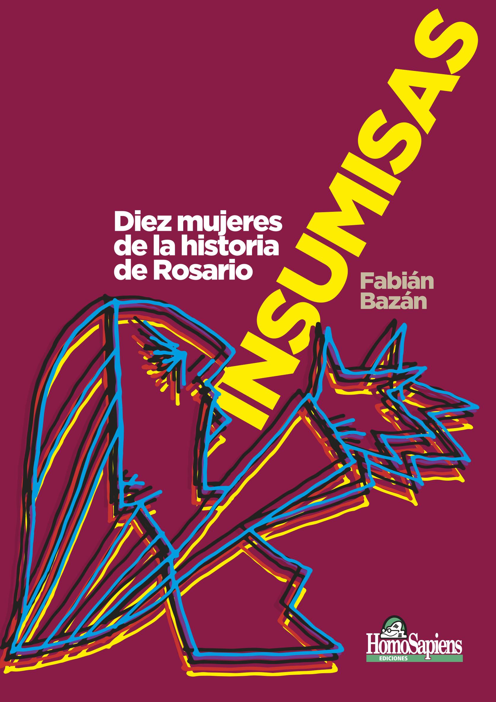 Insumisas. Diez mujeres de la historia de Rosario