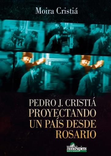 Pedro J. Cristiá. Proyectando un país desde Rosario