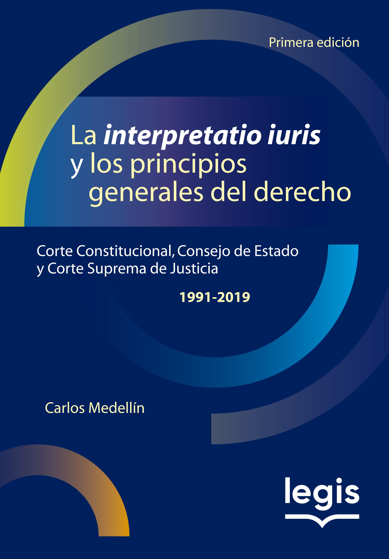 La Interpretatio Iuris CC - CE - CSJ 1a ed