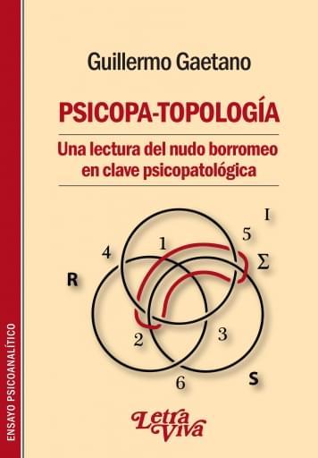 Psicopa-topología Una lectura del nudo borromeo en clave psicopatológica
