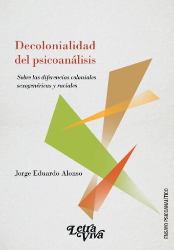 Decolonialidad del psicoanálisis Sobre las diferencias coloniales sexogenéricas y raciales