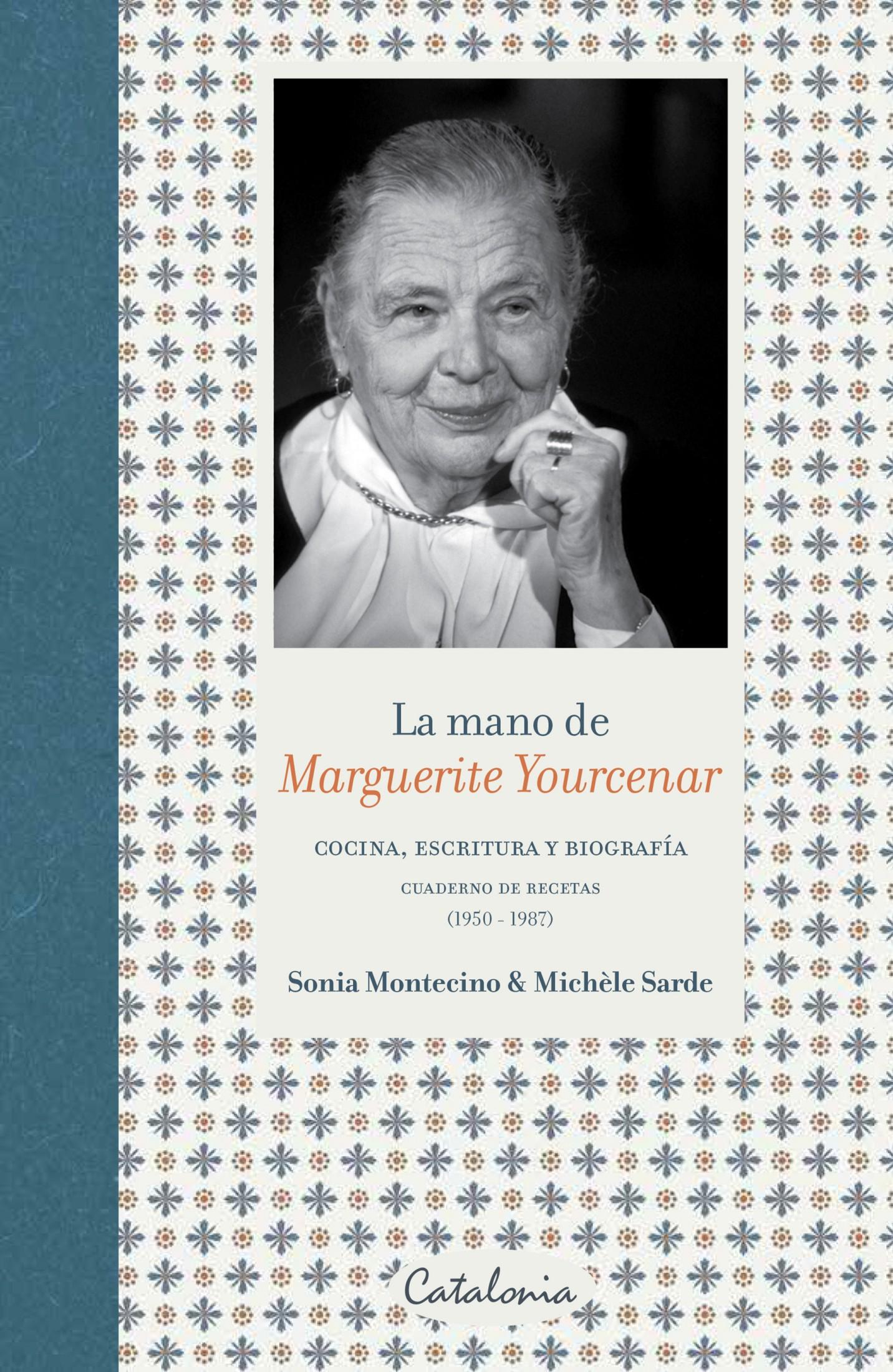 La mano de Marguerite Yourcenar: Cocina, escritura y biografía. Cuaderno de recetas (1950-1987)