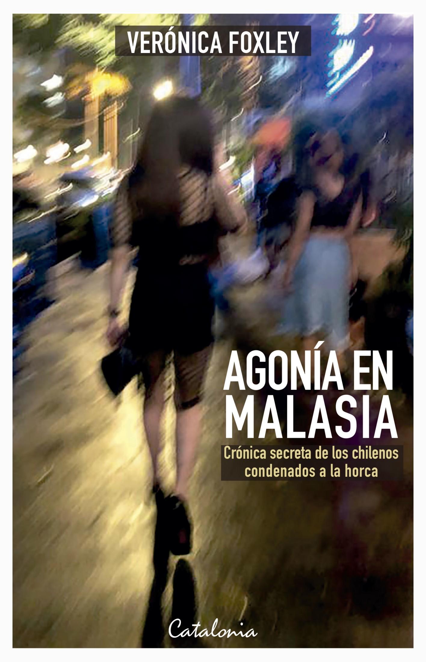 Agonía en Malasia: Crónica secreta de los chilenos condenados a la horca