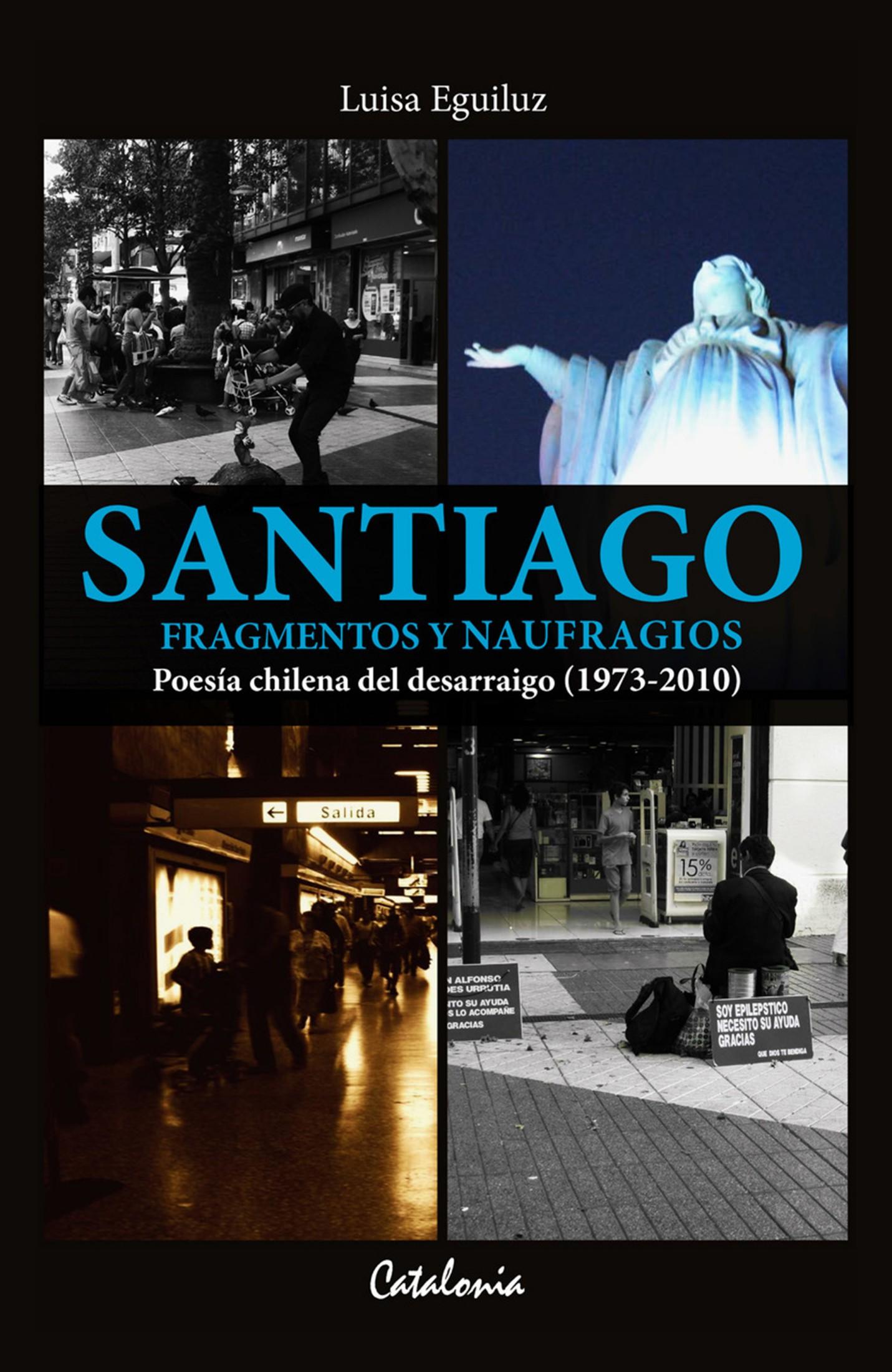 Santiago. Fragmentos y naufragios. Poesía chilena del desarraigo (1973-2010)