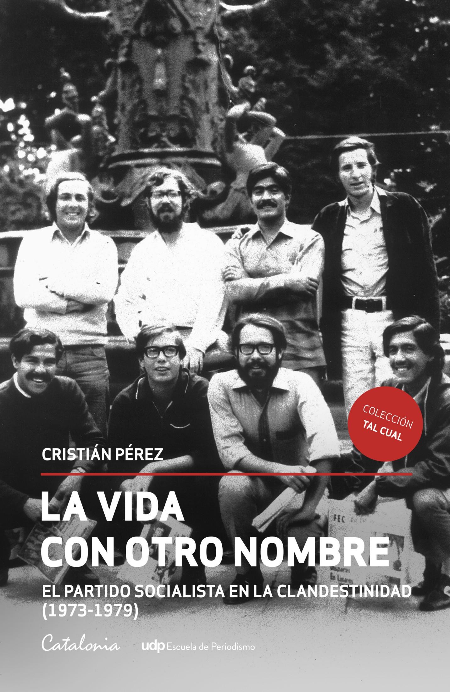 La vida con otro nombre: El Partido Socialista de Chile en la clandestinidad (1973-1979)