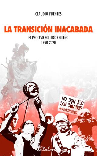 La transición inacabada: El proceso político chileno 1990-2020