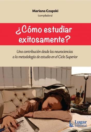 ¿CÓMO ESTUDIAR EXITOSAMENTE? Una contribución desde las neurociencias a la metodología de estudio en el Ciclo Superior