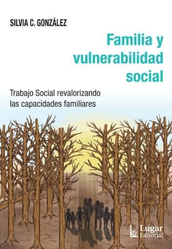FAMILIA Y VULNERABILIDAD SOCIAL. Trabajo Social revalorizando las capacidades familiares
