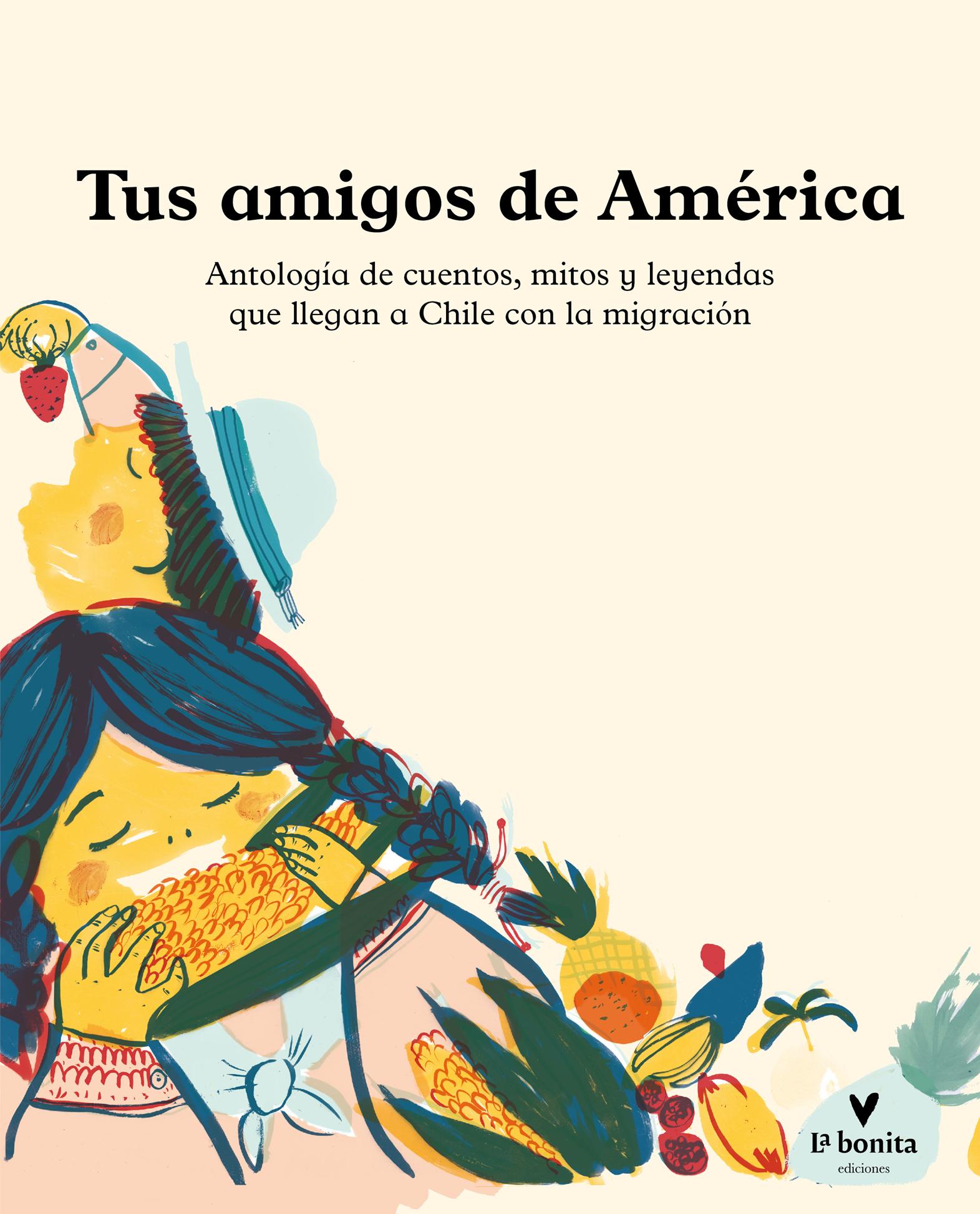 Tus amigos de América: Antología de los cuentos, mitos y leyendas que llegan a Chile con la migración