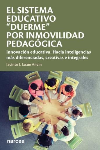 """El sistema educativo """"duerme"""" por inmovilidad pedagógica Innovación educativa. Hacia inteligencias más diferenciadas, creativas e integrales"""