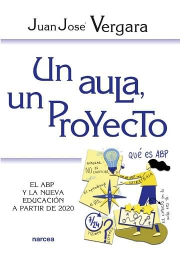 Un aula, un proyecto El ABP y la nueva educación a partir de 2020
