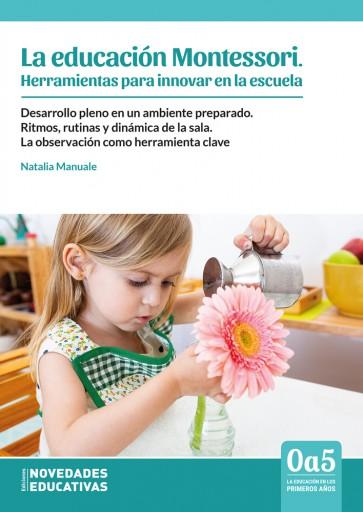 La educacion Montessori. Herramientas para innovar en la escuela
