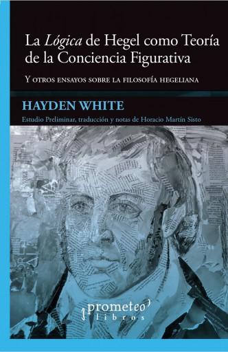 La Lógica de Hegel como Teoría de la Conciencia Figurativa y otros ensayos sobre la filosofía hegeliana