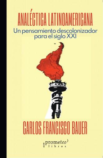 Analéctica Latinoamericana Un pensamiento descolonizador para el siglo XXI