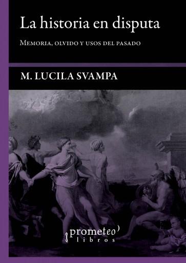 La historia en disputa SVAMPA, MARIS LUCILA