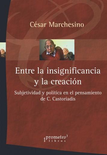 Entre la insignificancia y la creación subjetividad y política en el pensamiento de C. Castoriadis - MARCHESINO, CESAR