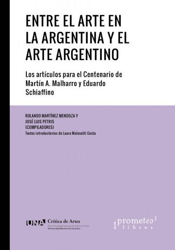 Entre el arte en la Argentina y el arte argentino ROLANDO MARTÍNEZ MENDOZA Y JOSÉ LUIS PETRIS (EDITORES)