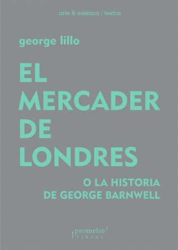 El mercader de Londres o la historia de George Barnwell LILLO, GEORGE