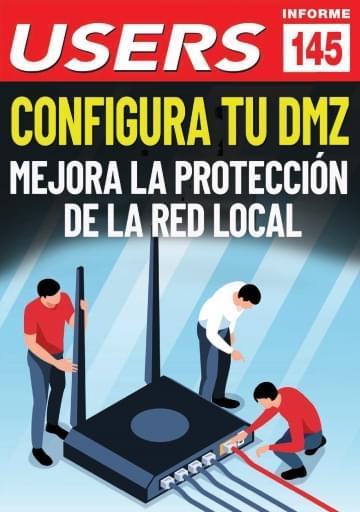 145 Informe USERS Configura tu DMZ. Mejora la protección de la red local