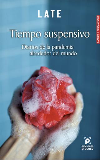 Tiempo suspensivo. Diarios de la pandemia alrededor del mundo