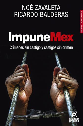 ImpuneMex. Crímenes sin castigo y castigos sin crimen