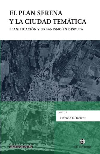 El Plan Serena y la ciudad temática. Planificación y urbanismo en disputa