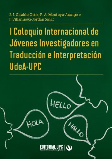 I Coloquio Internacional de Jóvenes Investigadores en Traducción e Interpretación UdeA-UPC